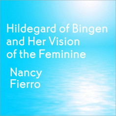 Hildegard of Bingen and Her Vision of the Feminine