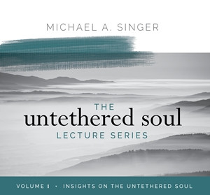 The Untethered Soul Lecture Series Volume 1