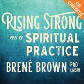 Rising Strong as a Spiritual Practice: CE Credits