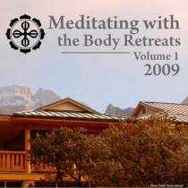 Meditating with the Body 2009 Retreats: Volume 1