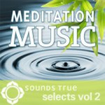 Sounds True Selects: Meditation Music 2