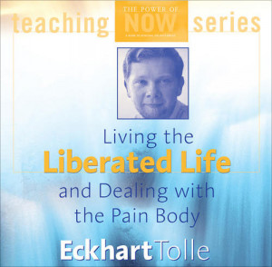 Living the Liberated Life and Dealing with the Pain-Body