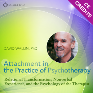 Attachment in the Practice of Psychotherapy CE Credits